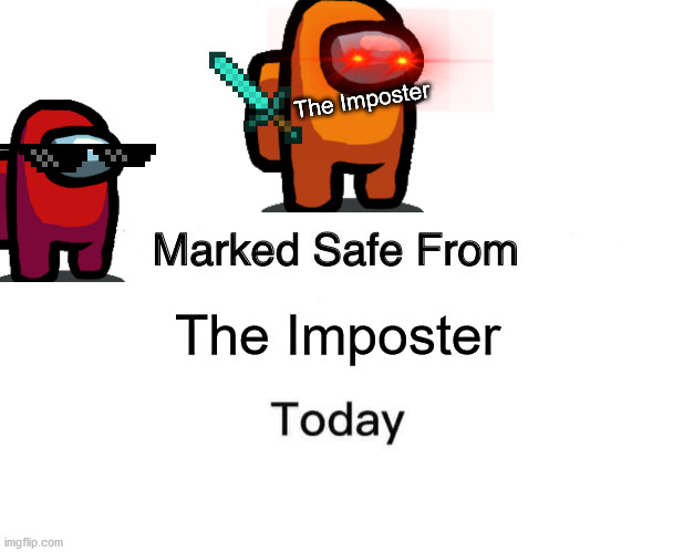 Good |  The Imposter; The Imposter | image tagged in memes,marked safe from | made w/ Imgflip meme maker