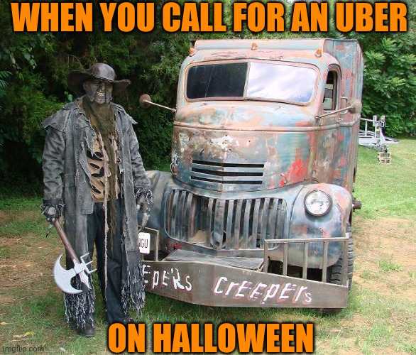 NEXT STOP: AN OLD ABANDONED CHURCH |  WHEN YOU CALL FOR AN UBER; ON HALLOWEEN | image tagged in jeepers creepers,halloween,uber,spooktober | made w/ Imgflip meme maker