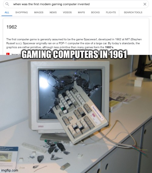 Too true |  GAMING COMPUTERS IN 1961 | image tagged in broken computer,gaming | made w/ Imgflip meme maker