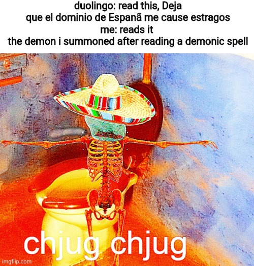 why duo? (new template i guess) |  duolingo: read this, Deja que el dominio de Espanã me cause estragos me: reads it  the demon i summoned after reading a demonic spell | image tagged in demons,spanish | made w/ Imgflip meme maker