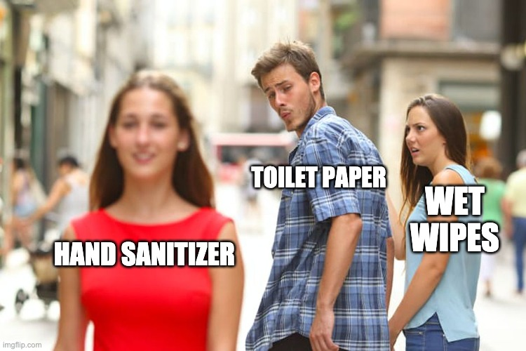 Distracted Boyfriend Meme |  TOILET PAPER; WET WIPES; HAND SANITIZER | image tagged in memes,distracted boyfriend | made w/ Imgflip meme maker