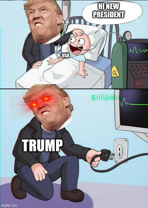 Pull the plug 1 |  HI NEW PRESIDENT; USA; TRUMP | image tagged in pull the plug 1 | made w/ Imgflip meme maker