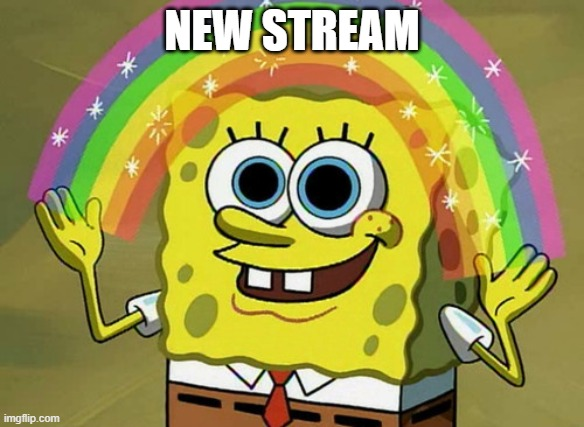 Hey |  NEW STREAM | image tagged in memes,imagination spongebob | made w/ Imgflip meme maker
