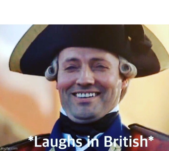 image tagged in laughs in british | made w/ Imgflip meme maker