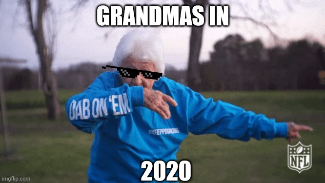 Grandmas in 2020 |  GRANDMAS IN; 2020 | image tagged in grandma,cool,dab,dabbing,2020,radical | made w/ Imgflip meme maker