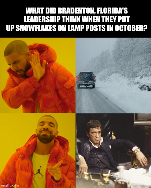 Snow in Florida |  WHAT DID BRADENTON, FLORIDA'S LEADERSHIP THINK WHEN THEY PUT UP SNOWFLAKES ON LAMP POSTS IN OCTOBER? | image tagged in memes,drake hotline bling,florida,meanwhile in florida,cocaine | made w/ Imgflip meme maker