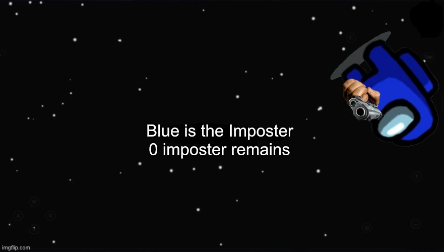 X Was the Impostor | Blue is the Imposter 0 imposter remains | image tagged in x was the impostor | made w/ Imgflip meme maker