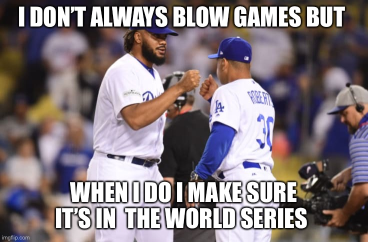 Kenley sucks |  I DON'T ALWAYS BLOW GAMES BUT; WHEN I DO I MAKE SURE IT'S IN  THE WORLD SERIES | image tagged in sports | made w/ Imgflip meme maker