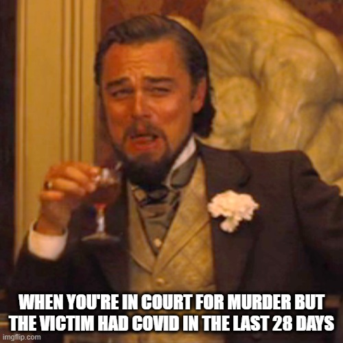 Leo Murder |  WHEN YOU'RE IN COURT FOR MURDER BUT THE VICTIM HAD COVID IN THE LAST 28 DAYS | image tagged in memes,laughing leo,funny memes,too funny,covid19,covid | made w/ Imgflip meme maker