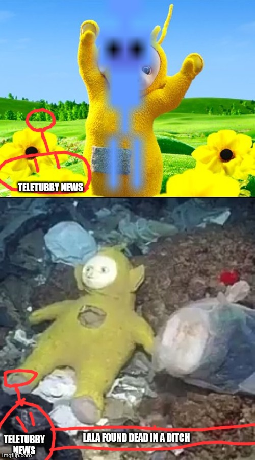 Teletubby news Ep1 S1:Lala found dead in a ditch |  TELETUBBY NEWS; TELETUBBY NEWS; LALA FOUND DEAD IN A DITCH | image tagged in teletubbies,before and after | made w/ Imgflip meme maker
