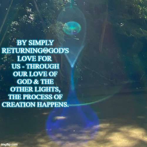 God's Infinity for Us Is Formed in Love |  US - THROUGH OUR LOVE OF GOD & THE OTHER LIGHTS, THE PROCESS OF CREATION HAPPENS. BY SIMPLY RETURNING♾GOD'S LOVE FOR | image tagged in our love for god,our love for each other,creation,light,infinity | made w/ Imgflip meme maker