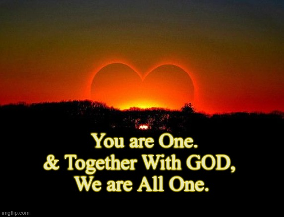 One With God |  You are One.   & Together With GOD, We are All One. | image tagged in you,one,god,together,love | made w/ Imgflip meme maker