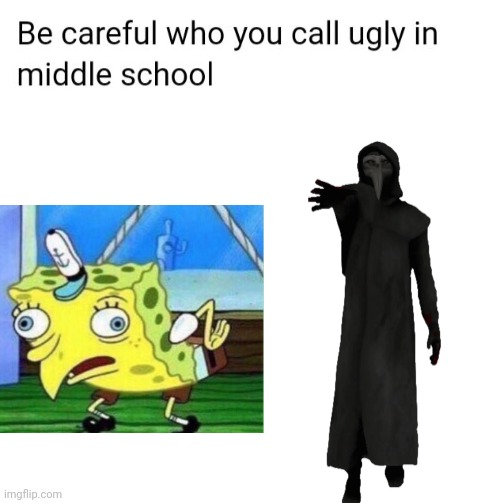 Be careful who you call ugly in middle school | image tagged in be careful who you call ugly in middle school,scp-049,049,scp,scp meme | made w/ Imgflip meme maker