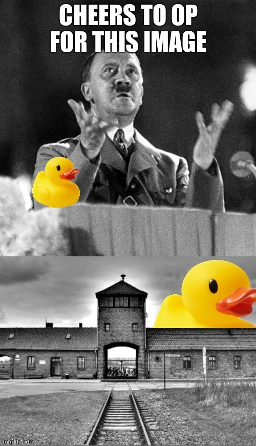 Rubber duck ww2 |  CHEERS TO OP FOR THIS IMAGE | image tagged in rubber duck ww2 | made w/ Imgflip meme maker
