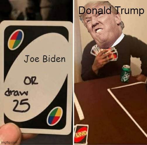UNO Draw 25 Cards |  Donald Trump; Joe Biden | image tagged in memes,uno draw 25 cards | made w/ Imgflip meme maker