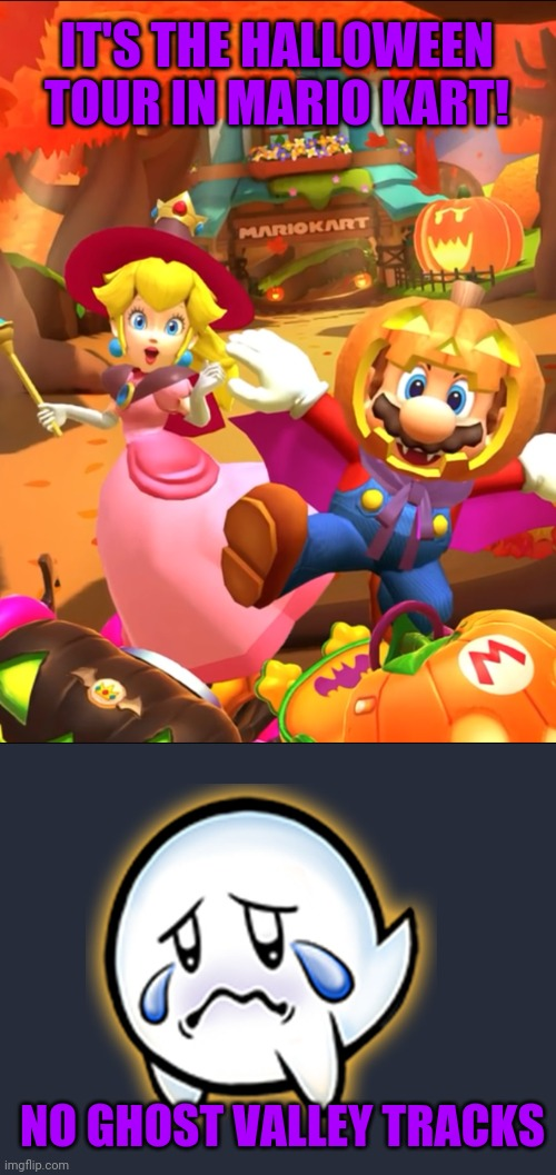 WHY NO GHOST VALLEY? |  IT'S THE HALLOWEEN TOUR IN MARIO KART! NO GHOST VALLEY TRACKS | image tagged in mario kart tour,mario kart,super mario bros,princess peach,halloween,spooktober | made w/ Imgflip meme maker