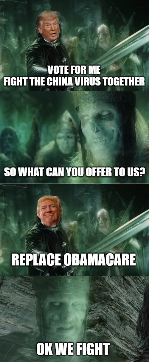 Army of Trump |  VOTE FOR ME FIGHT THE CHINA VIRUS TOGETHER; SO WHAT CAN YOU OFFER TO US? REPLACE OBAMACARE; OK WE FIGHT | image tagged in donald trump,the lord of the rings | made w/ Imgflip meme maker