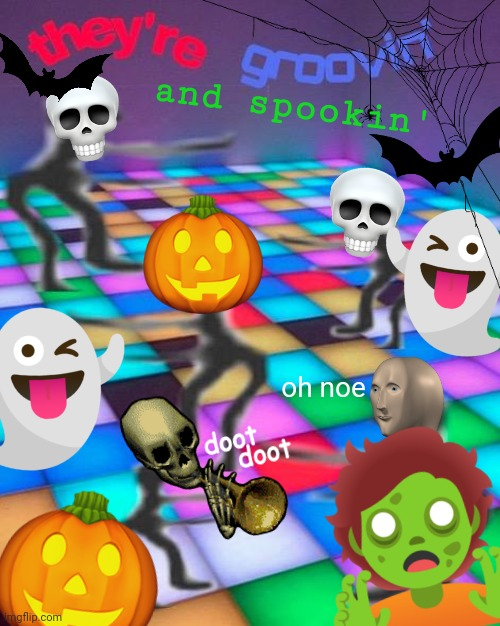Happy Halloween my homies! |  and spookin'; oh noe | image tagged in halloween,spooktober,they're groovin,dancing,spooky,memes | made w/ Imgflip meme maker