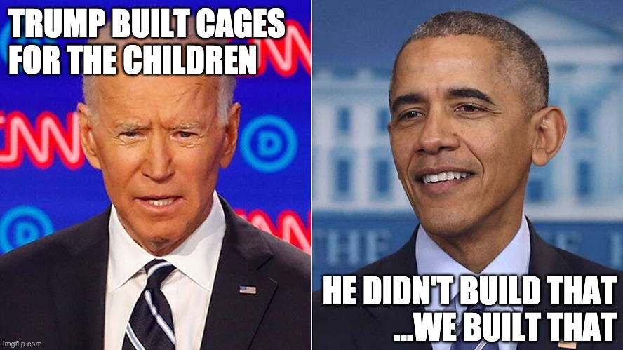 Racist Cages |  TRUMP BUILT CAGES FOR THE CHILDREN; HE DIDN'T BUILD THAT ...WE BUILT THAT | image tagged in biden obama,president trump,cages for the children,you didn't build that,obama legacy,biden delusion | made w/ Imgflip meme maker