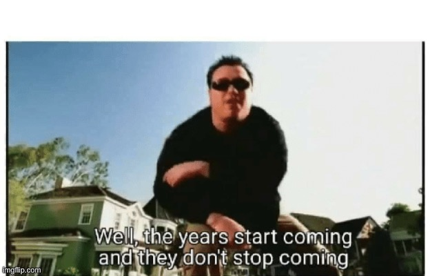 Smash Mouth They Don't Stop Comin | image tagged in smash mouth they don't stop comin | made w/ Imgflip meme maker