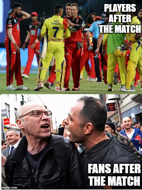 Fans |  PLAYERS AFTER THE MATCH; FANS AFTER THE MATCH | image tagged in sports,cricket,player,sports fans,fighting | made w/ Imgflip meme maker