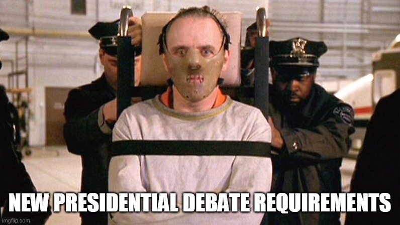 NEW PRESIDENTIAL DEBATE REQUIREMENTS | made w/ Imgflip meme maker