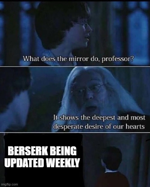 It may be Impossible, but I can still dream |  BERSERK BEING UPDATED WEEKLY | image tagged in desire,harry potter,berserk,manga,hiatus | made w/ Imgflip meme maker