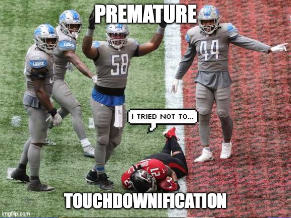 FalconGurl |  PREMATURE; TOUCHDOWNIFICATION | image tagged in memes,nfl,atlanta falcons,detroit lions | made w/ Imgflip meme maker