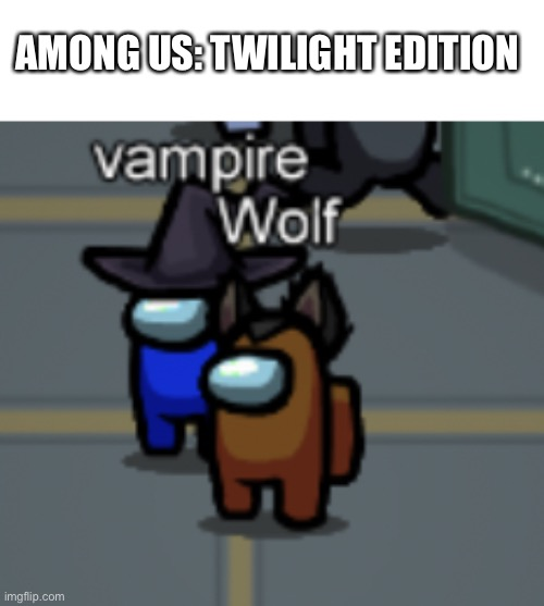 AMONG US: TWILIGHT EDITION | image tagged in twilight,among us | made w/ Imgflip meme maker