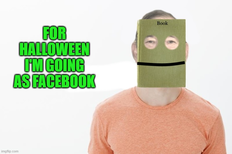 halloween costume |  FOR HALLOWEEN I'M GOING AS FACEBOOK | image tagged in facebook,costume,kewlew | made w/ Imgflip meme maker