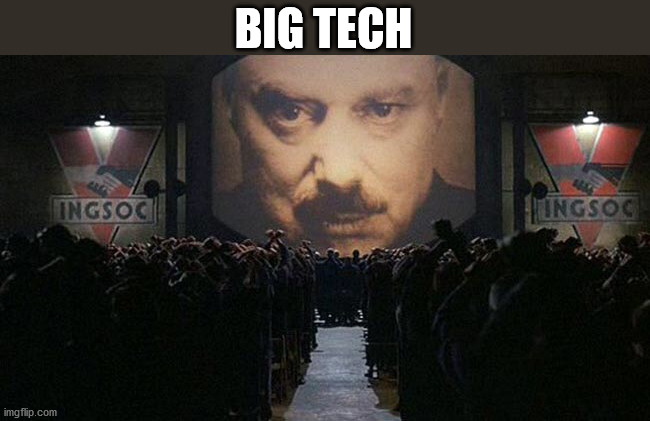 1984 | BIG TECH | image tagged in 1984 | made w/ Imgflip meme maker