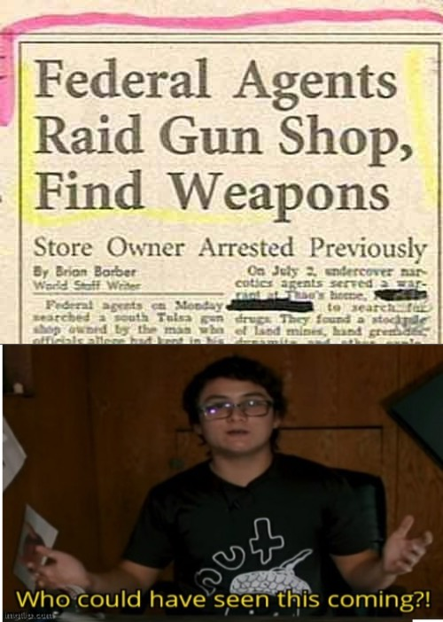 Who knew there would be weapons in a gun shop? | image tagged in who could have seen this coming,stupid people,memes | made w/ Imgflip meme maker