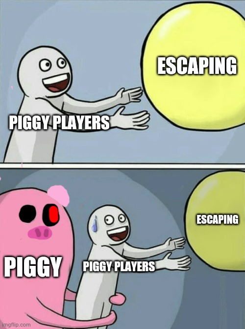 Piggy |  ESCAPING; PIGGY PLAYERS; ESCAPING; PIGGY; PIGGY PLAYERS | image tagged in memes,running away balloon,piggy,robl9x | made w/ Imgflip meme maker