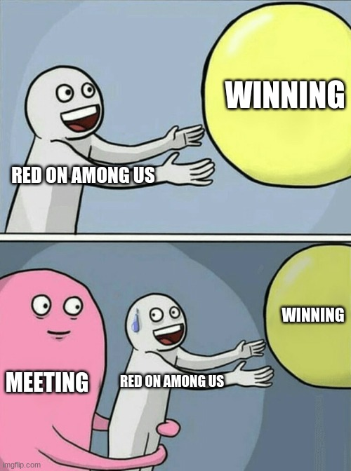 Running Away Balloon |  WINNING; RED ON AMONG US; WINNING; MEETING; RED ON AMONG US | image tagged in memes,running away balloon | made w/ Imgflip meme maker