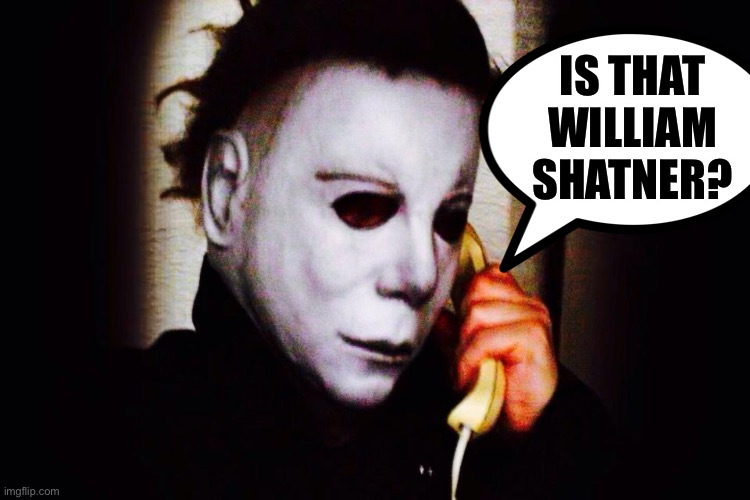 Halloween |  IS THAT WILLIAM SHATNER? | image tagged in mike myers,william shatner | made w/ Imgflip meme maker