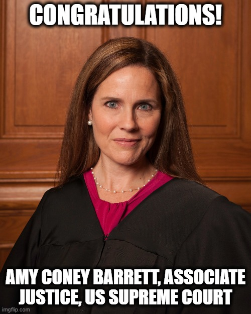 Shame on the wicked people who opposed your nomination! |  CONGRATULATIONS! AMY CONEY BARRETT, ASSOCIATE JUSTICE, US SUPREME COURT | image tagged in memes,amy coney barrett,supreme court,stupid liberals | made w/ Imgflip meme maker