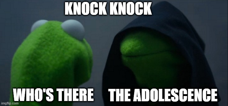 Evil Kermit |  KNOCK KNOCK; WHO'S THERE; THE ADOLESCENCE | image tagged in memes,evil kermit | made w/ Imgflip meme maker