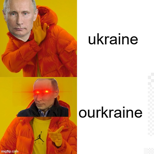 Drake Hotline Bling |  ukraine; ourkraine | image tagged in memes,drake hotline bling | made w/ Imgflip meme maker