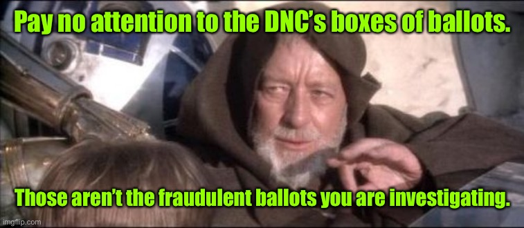 Worked for 60 years now |  Pay no attention to the DNC's boxes of ballots. Those aren't the fraudulent ballots you are investigating. | image tagged in memes,these aren't the droids you were looking for,fraudulent ballots,dnc,democrats | made w/ Imgflip meme maker
