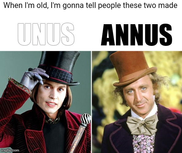 Who Mark and Ethan actually are |  When I'm old, I'm gonna tell people these two made; UNUS; ANNUS | image tagged in willy wonka,unus annus,mark and ethan | made w/ Imgflip meme maker