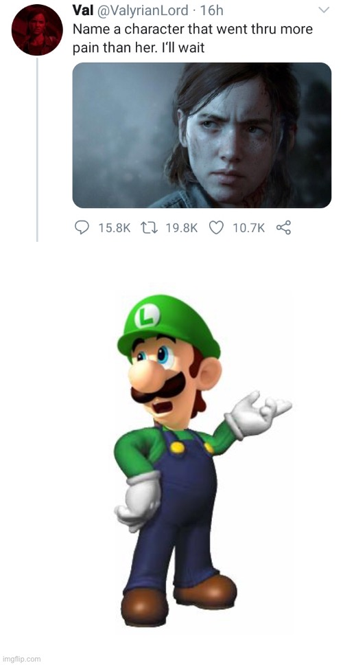 He does tho | image tagged in logic luigi,name a character that went through more pain than her i'll wait,funny,memes,luigi,pain | made w/ Imgflip meme maker