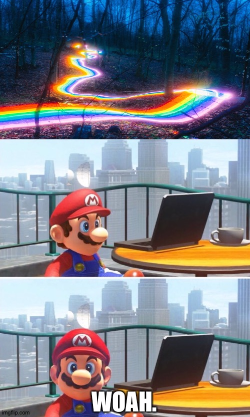 Real life rainbow road |  WOAH. | image tagged in mario looks at computer,funny,rainbow road,mario,mario kart,forest | made w/ Imgflip meme maker