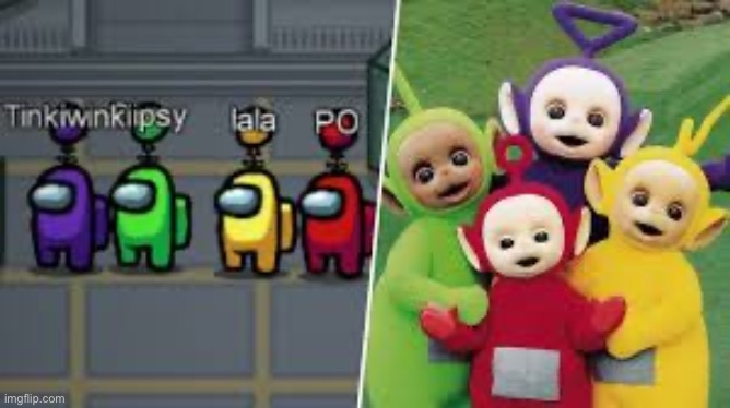 AMONG US REAL LIFE | image tagged in among us,teletubbies | made w/ Imgflip meme maker