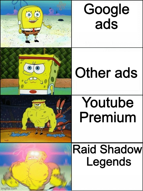 ads in a nutshell |  Google ads; Other ads; Youtube Premium; Raid Shadow  Legends | image tagged in sponge finna commit muder | made w/ Imgflip meme maker