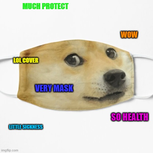 Doge mask |  MUCH PROTECT; WOW; LOL COVER; VERY MASK; SO HEALTH; LITTLE SICKNESS | image tagged in doge mask | made w/ Imgflip meme maker