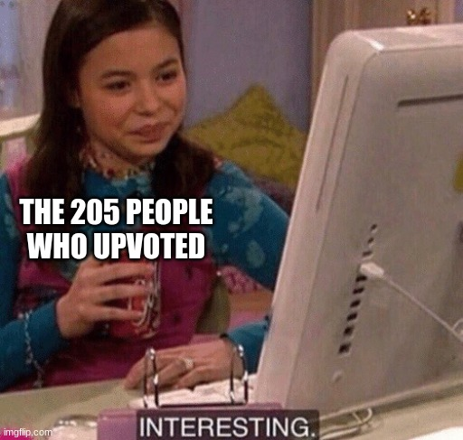 iCarly Interesting | THE 205 PEOPLE WHO UPVOTED | image tagged in icarly interesting | made w/ Imgflip meme maker