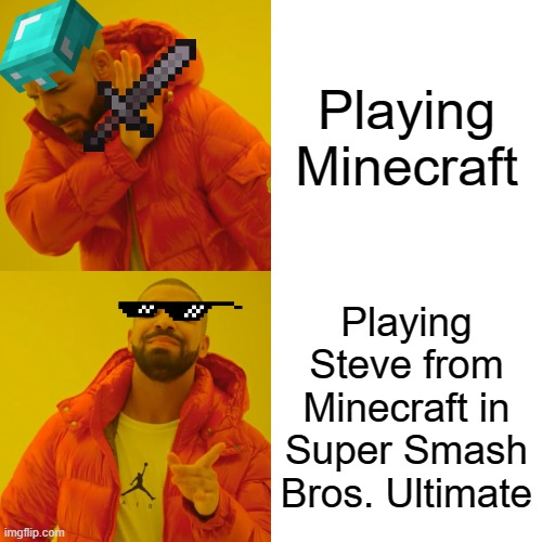 Drake Hotline Bling |  Playing Minecraft; Playing Steve from Minecraft in Super Smash Bros. Ultimate | image tagged in memes,drake hotline bling | made w/ Imgflip meme maker