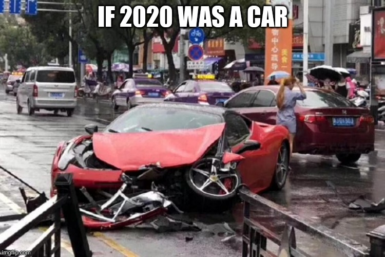 IF 2020 WAS A CAR | image tagged in if 2020 was | made w/ Imgflip meme maker