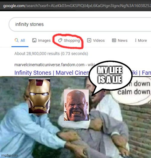 Let's buy some...infinity stones? |  MY LIFE IS A LIE | image tagged in calm down albert einstein,thanos infinity stones,avengers,memes | made w/ Imgflip meme maker