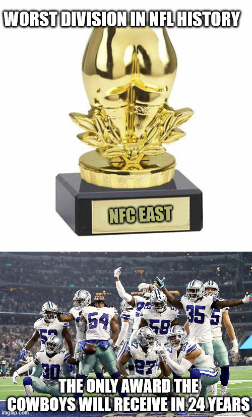 worst in nfl |  WORST DIVISION IN NFL HISTORY; NFC EAST; THE ONLY AWARD THE COWBOYS WILL RECEIVE IN 24 YEARS | image tagged in sports,nfl,nfl memes | made w/ Imgflip meme maker